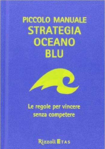 Piccolo Manuale Strategia Oceano Blu